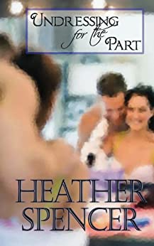 Undressing For The Part by [Heather Spencer]