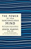 The Power of Your Subconscious Mind: The Complete Original Edition: Also Includes the Bonus Book 'you Can Change Your Whole Life' (Good, Practical Simple Guides to Life)
