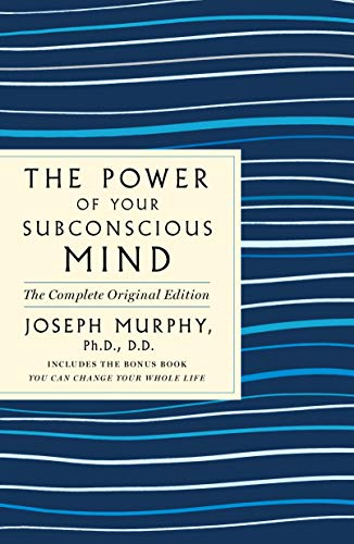 The Power of Your Subconscious Mind: The Complete Original Edition: Also Includes the Bonus Book 'You Can Change Your Whole Life' (GPS Guides to Life)
