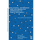 Relational, Networked and Collaborative Approaches to Public Diplomacy (Routledge Studies in Global Information, Politics and Society)