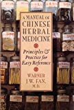 A Manual of Chinese Herbal Medicine: Principles and Practice for Easy Reference - M.D. Warner J-W. Fan