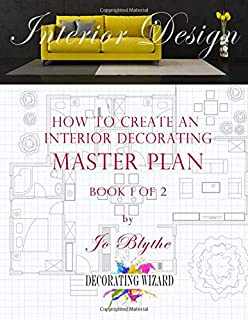 How To Create An Interior Decorating Master Plan: Volume 1 (Decorating Wizard)