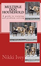 Multiple Dog Household: a guide to training and problem-solving