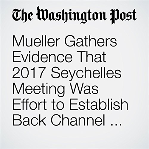 Mueller Gathers Evidence That 2017 Seychelles Meeting Was Effort to Establish Back Channel to Kremlin copertina