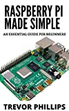Raspberry Pi Made Simple: A Essential Guide For Beginners (English Edition)