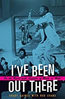 I've Been Out There: On the Road With Legends of Rock 'n' Roll (John and Robin Dickson Series in Texas Music)
