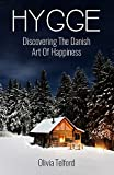 Hygge: Discovering The Danish Art Of Happiness -- How To Live Cozily And Enjoy Life's Simple Pleasures