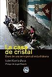 Casa De Cristal,La: Diario de una corresponsal en La Habana (Literatura)