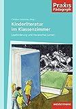 Praxis Pädagogik / Schulartübergreifend Deutsch: Praxis Pädagogik: Kinderliteratur im Klassenzimmer