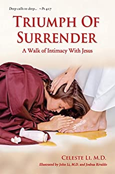 Triumph Of Surrender: A Walk of Intimacy With Jesus by [Celeste Li M.D., John Li, Joshua Rivaldo, Julie Mullins]