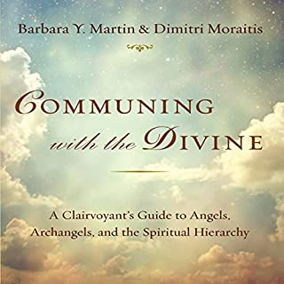 Communing with the Divine     A Clairvoyant's Guide to Angels, Archangels, and the Spiritual Hierarchy              By:                                                                                                                                 Barbara Y. Martin,                                                                                        Dimitri Moraitis                               Narrated by:                                                                                                                                 Dimitri Moraitis                      Length: 9 hrs and 5 mins     3 ratings     Overall 5.0