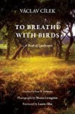 To Breathe with Birds: A Book of Landscapes (Penn Studies in Landscape Architecture) - Vaclav Cilek