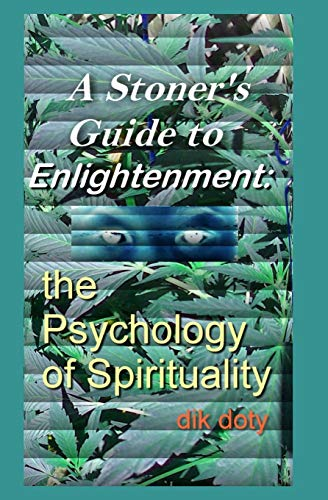 Book: A Stoner's Guide to Enlightenment - The Psychology of Spirituality by D.i.K. Doty
