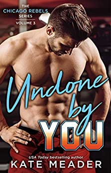 Undone By You (The Chicago Rebels Series Book 3) by [Kate Meader]