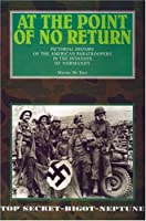 AT THE POINT OF NO RETURN: Pictorial History of the American Paratroopers in the Invasion of Normandy