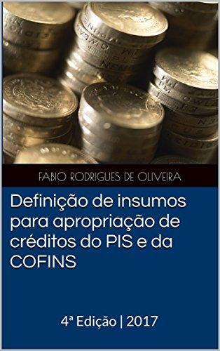 Definição de insumos para apropriação de créditos do PIS e da COFINS: 4ª Edição | 2017 (Portuguese Edition)