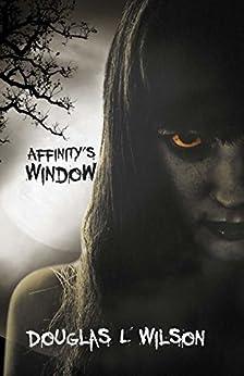 Affinity's Window by [Douglas L. Wilson]