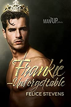 Frankie—Unforgettable (Man Up Book 3) by [Felice Stevens]