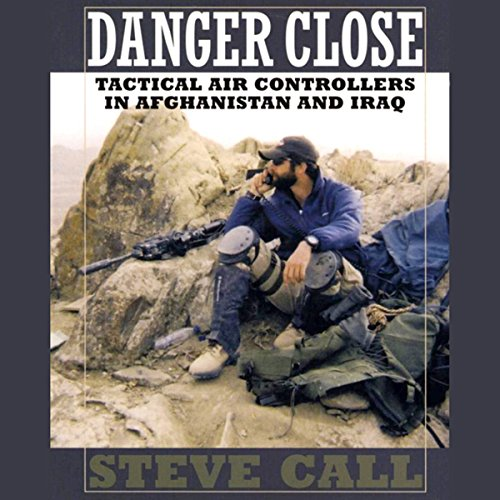 Danger Close: Tactical Air Controllers in Afghanistan and Iraq audiobook cover art