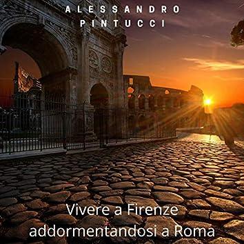 Vivere a Firenze addormentandosi a Roma