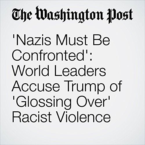 'Nazis Must Be Confronted': World Leaders Accuse Trump of 'Glossing Over' Racist Violence copertina