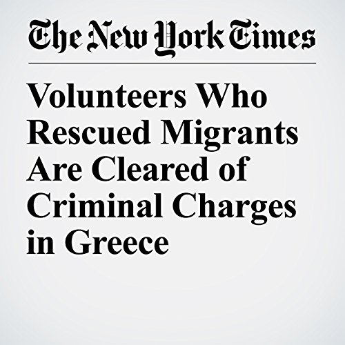 Volunteers Who Rescued Migrants Are Cleared of Criminal Charges in Greece copertina