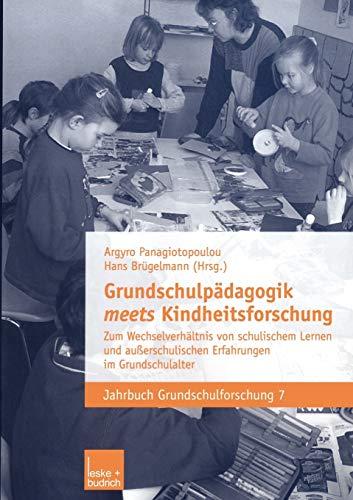 Grundschulpädagogik Meets Kindheitsforschung: Zum Wechselverhältnis von Schulischem Lernen und Außerschulischen Erfahrungen im Grundschulalter (Jahrbuch Grundschulforschung (7), Band 7)
