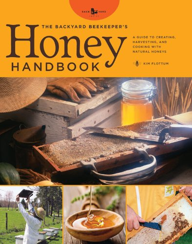 The Backyard Beekeeper's Honey Handbook: A Guide to Creating, Harvesting, and Baking with Natural Honeys (Backyard Series)