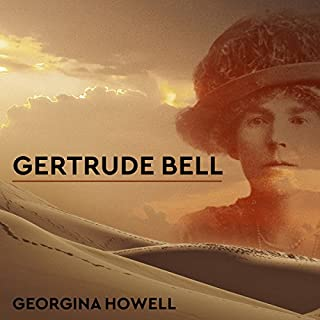 Gertrude Bell     Queen of the Desert, Shaper of Nations              By:                                                                                                                                 Georgina Howell                               Narrated by:                                                                                                                                 Corrie James                      Length: 18 hrs and 41 mins     60 ratings     Overall 4.5