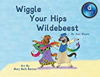 Wiggle Your Hips Wildebeest Dyslexic Edition: Dyslexic Font