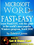 Microsoft Word 2010: Fast and Easy (Get It Done FAST Book 8) (English Edition)