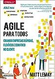 Agile Para Todos: Criando Empresas Rápidas, Flexíveis e com Foco no Cliente