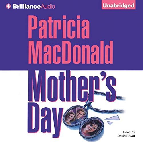 Mother's Day                   By:                                                                                                                                 Patricia MacDonald                               Narrated by:                                                                                                                                 David Stuart                      Length: 9 hrs and 30 mins     9 ratings     Overall 3.6
