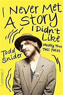I Never Met a Story I Didn't Like: Mostly True Tall Tales