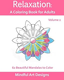 Relaxation: A Coloring Book for Adults: 62 Beautiful Mandalas to Color (Volume 2)