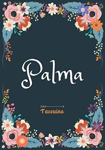 Palma - Taccuino: Taccuino A5 | Nome personalizzato Palma | Regalo di compleanno per moglie, mamma, sorella, figlia | Design: floreale | 120 pagine a righe, piccolo formato A5 (14.8 x 21 cm)