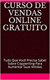 Curso de Vendas Online: Tudo Que Você Precisa Saber Sobre Copywriting Para Aumentar Suas Vendas (Portuguese Edition)