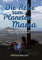 Die Reise zum Planeten Mama: Meine Geschichte von Schatten und Licht