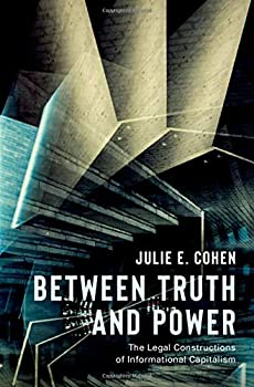 Between Truth and Power  The Legal Constructions of Informational Capitalism