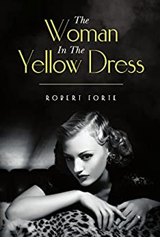 The Woman In The Yellow Dress by [Robert Forte]