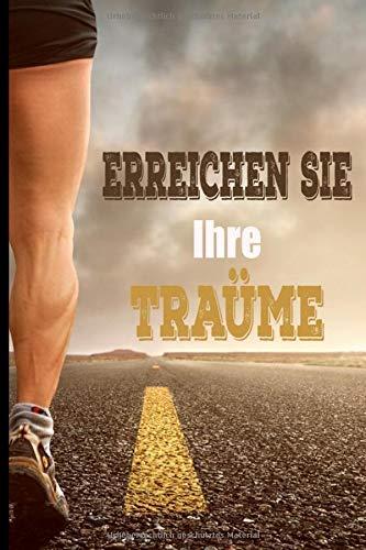 Erreichen Sie Ihre Träume: Lauftagebuch um ein Jahr Ausbildung auszufüllen | 160 Seiten, Buchformat 15,2 x 22,9 cm | Geschenk für Marathonläufer, ... Fortgeschrittene Jogger / Rennlaüfer / Laüfer