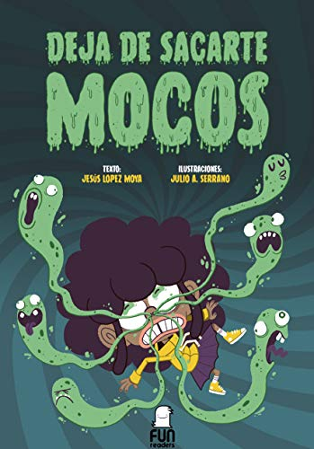 DEJA DE SACARTE MOCOS: (7 a 11 años) Ficción - Narrativa ilustrada. Humor, aventura, amistad, autoestima