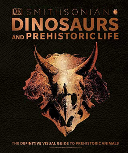 Dinosaurs and Prehistoric Life: The Definitive Visual Guide to Prehistoric Animals