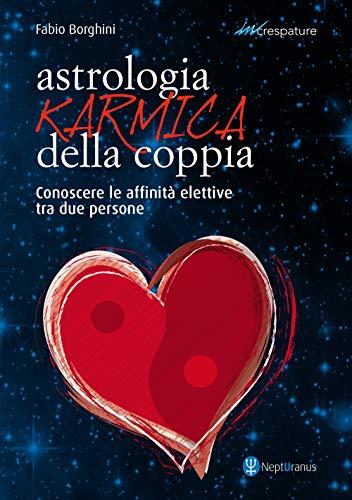 Astrologia karmica della coppia. Conoscere le affinità elettive tra due persone