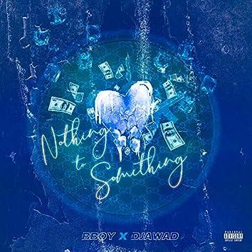 Nothing to something (feat. Djawad)