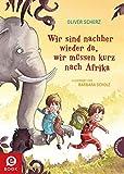 Wir sind nachher wieder da, wir müssen kurz nach Afrika: | Vorlesebuch für Kinder ab 6 von Bestseller-Autor Oliver Scherz