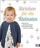 Stricken für die Kleinsten. Niedliche Babykleidung für Kinder von 0 - 2 Jahren. Jäckchen, Mützen, Schühchen in einfachen Mustern und aktuellen Farben. Auch für Strickanfänger geeignet