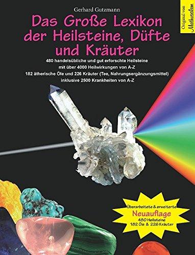 Das Große Lexikon der Heilsteine, Düfte und Kräuter: Überarbeitete & erweiterte Neuauflage: 480 handelsbliche und gut erforschte Heilsteine mit ber ... inklusive 2500 Krankheiten von A-Z
