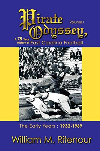 Pirate Odyssey, A 75 Year History of East Carolina Football Volume I: The Early Years : 1932-1969