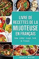 livre de recettes de la mijoteuse En français/ slow cooker recipe book In French: Recettes simples, Résultats extraordinaires